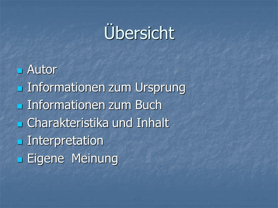 Übersicht Autor Autor Informationen zum Ursprung Informationen zum Ursprung Informationen zum Buch Informationen zum Buch Charakteristika und Inhalt C