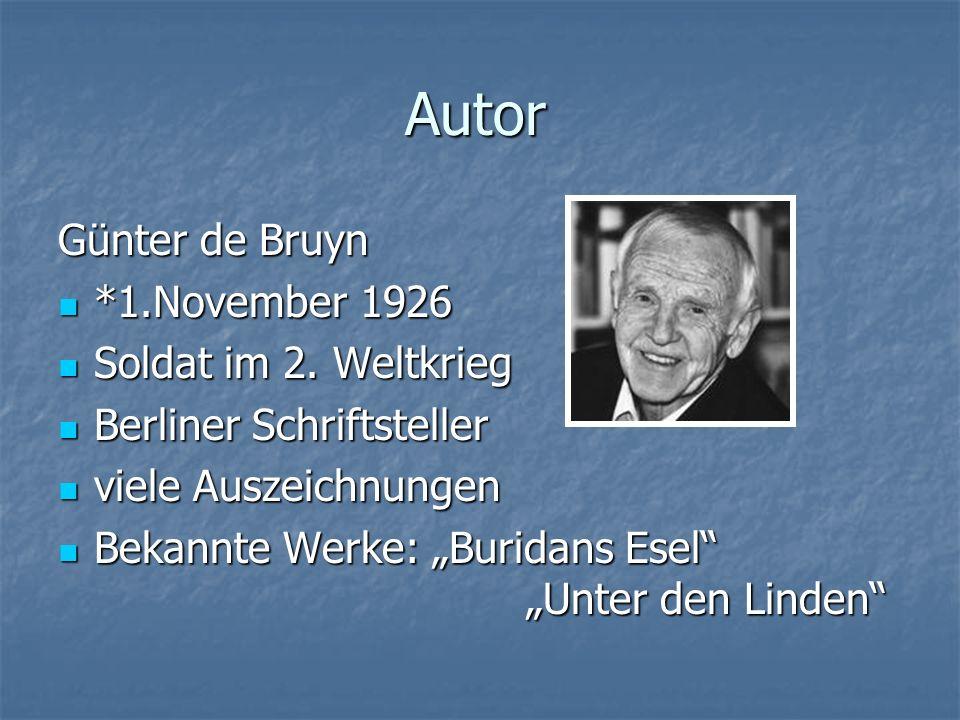 Autor Günter de Bruyn *1.November 1926 *1.November 1926 Soldat im 2. Weltkrieg Soldat im 2. Weltkrieg Berliner Schriftsteller Berliner Schriftsteller