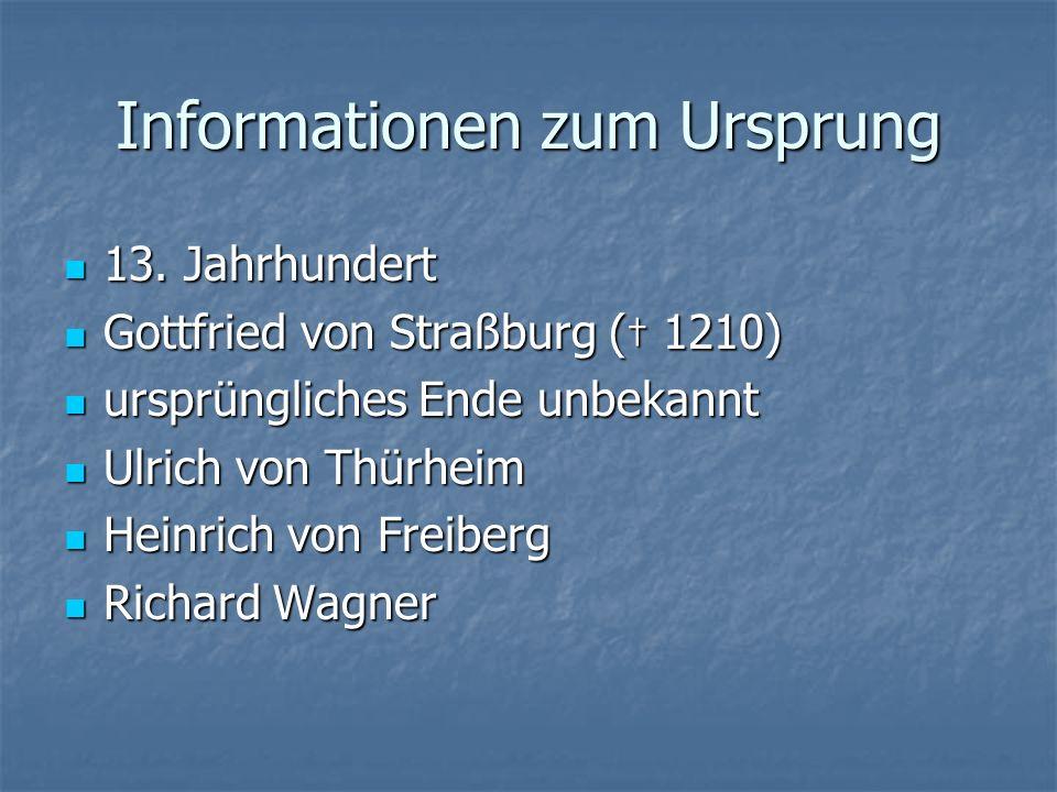 Informationen zum Ursprung 13. Jahrhundert 13. Jahrhundert Gottfried von Straßburg ( 1210) Gottfried von Straßburg ( 1210) ursprüngliches Ende unbekan