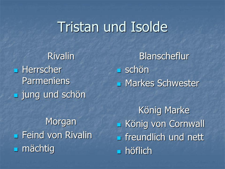 Tristan und Isolde Rivalin Herrscher Parmeniens Herrscher Parmeniens jung und schön jung und schönMorgan Feind von Rivalin Feind von Rivalin mächtig m