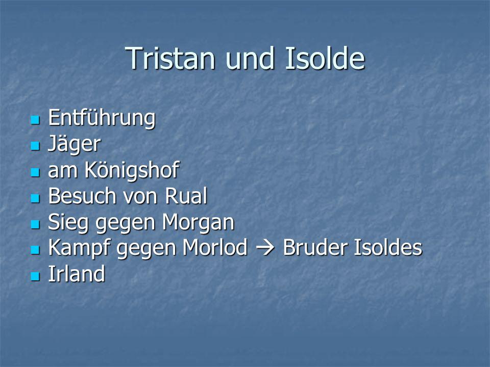 Tristan und Isolde Entführung Entführung Jäger Jäger am Königshof am Königshof Besuch von Rual Besuch von Rual Sieg gegen Morgan Sieg gegen Morgan Kam