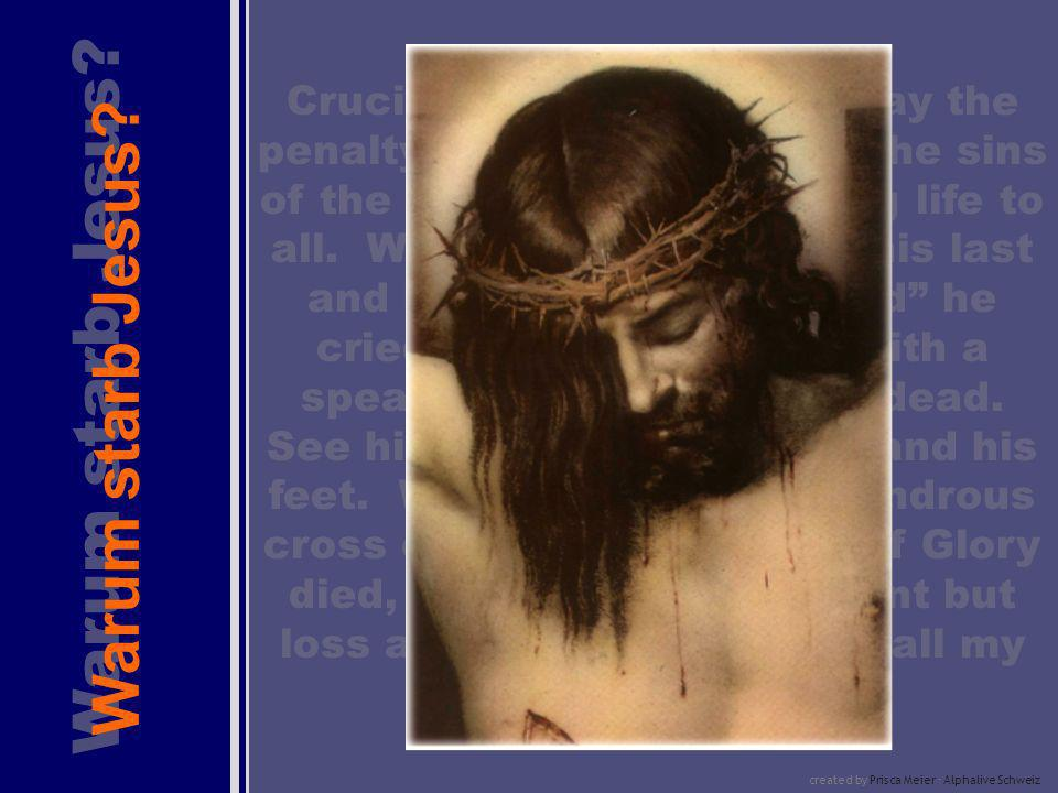 Warum starb Jesus? Crucifixion on a cross to pay the penalty for our sins and all the sins of the world. Death bringing life to all. With that he brea