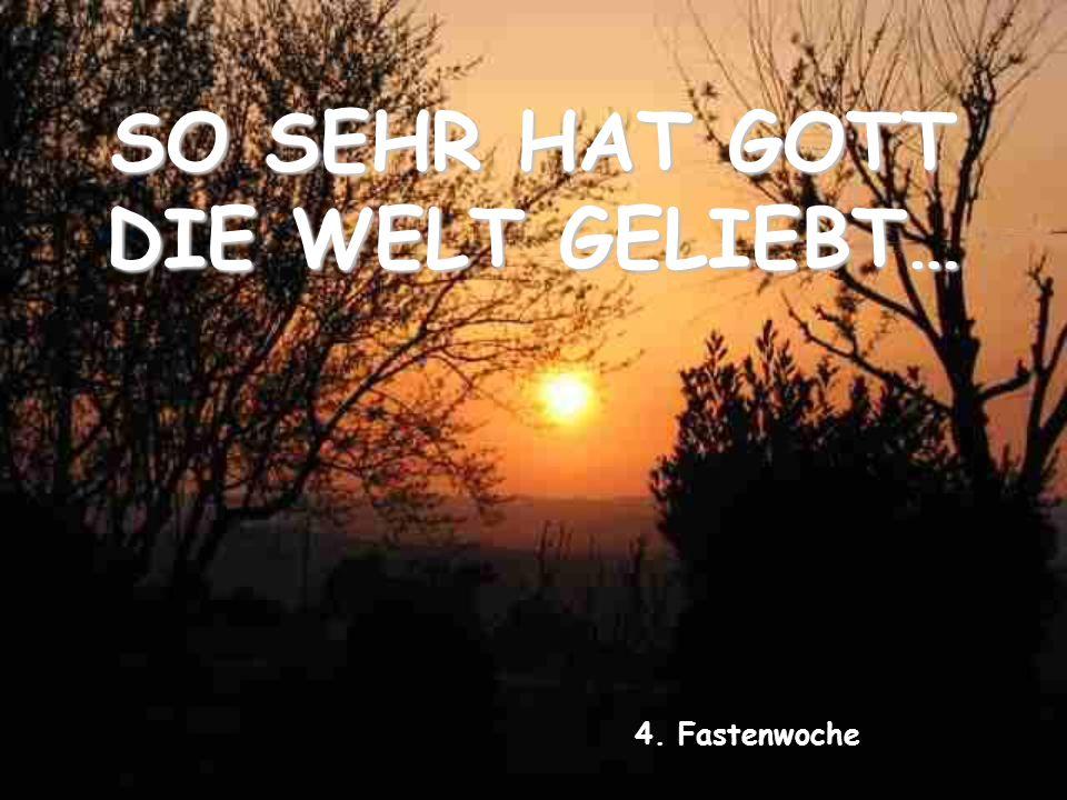 SO SEHR HAT GOTT DIE WELT GELIEBT… 4. Fastenwoche