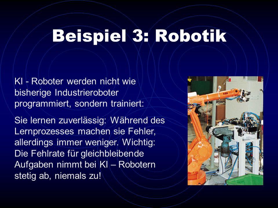 Beispiel 3: Robotik KI - Roboter werden nicht wie bisherige Industrieroboter programmiert, sondern trainiert: Sie lernen zuverlässig: Während des Lern