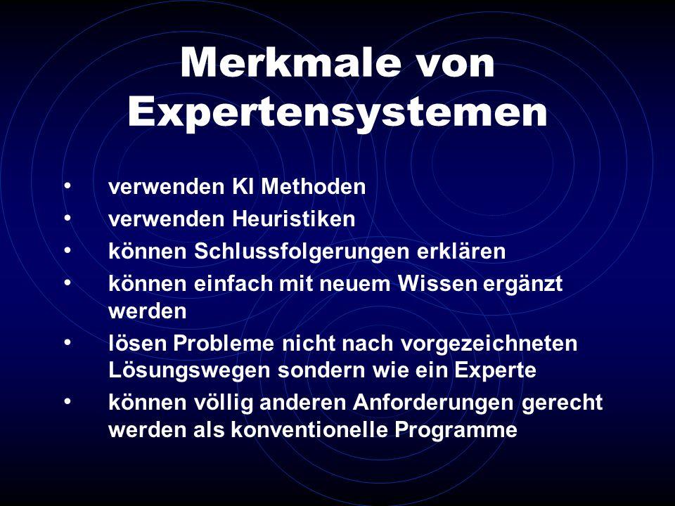 Merkmale von Expertensystemen verwenden KI Methoden verwenden Heuristiken können Schlussfolgerungen erklären können einfach mit neuem Wissen ergänzt w
