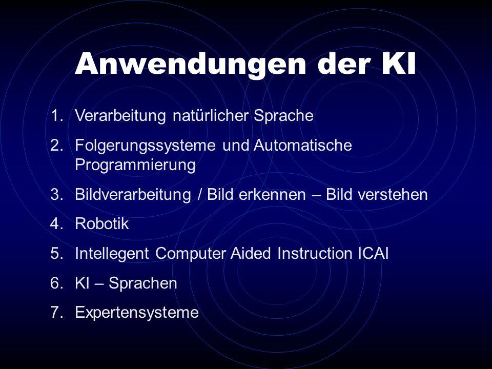 Anwendungen der KI 1.Verarbeitung natürlicher Sprache 2.Folgerungssysteme und Automatische Programmierung 3.Bildverarbeitung / Bild erkennen – Bild ve