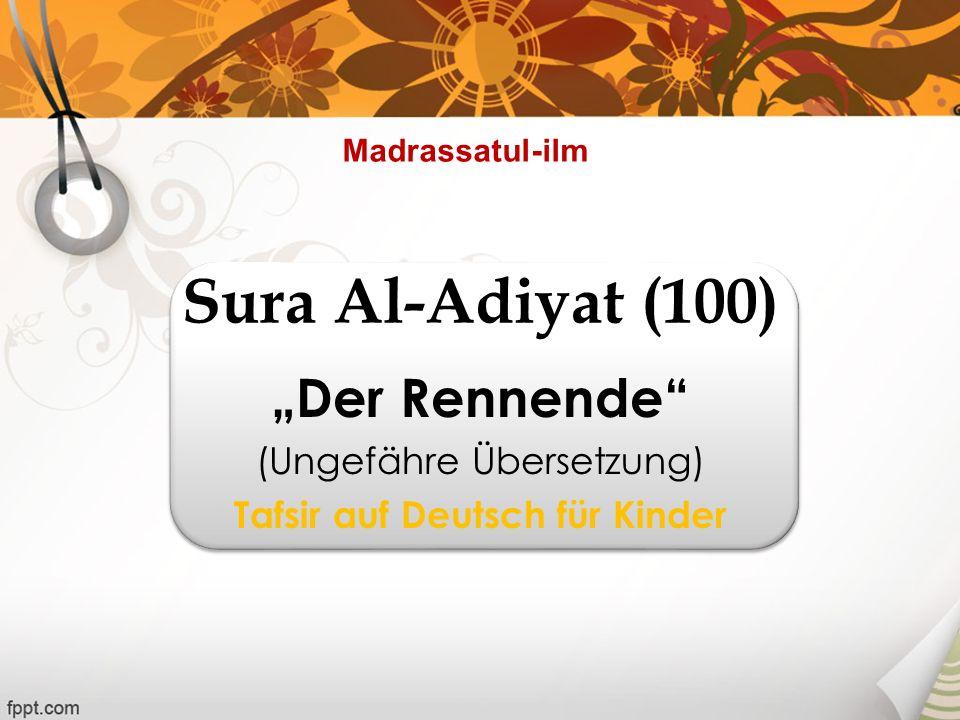 Sura Al-Adiyat (100) Der Rennende (Ungefähre Übersetzung) Tafsir auf Deutsch für Kinder Madrassatul-ilm