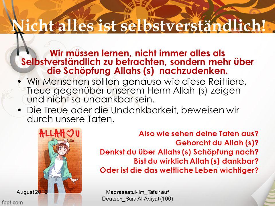Nicht alles ist selbstverständlich! Wir müssen lernen, nicht immer alles als Selbstverständlich zu betrachten, sondern mehr über die Schöpfung Allahs