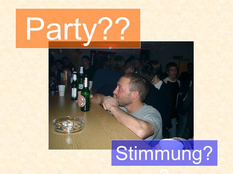 Party?? Stimmung? ?