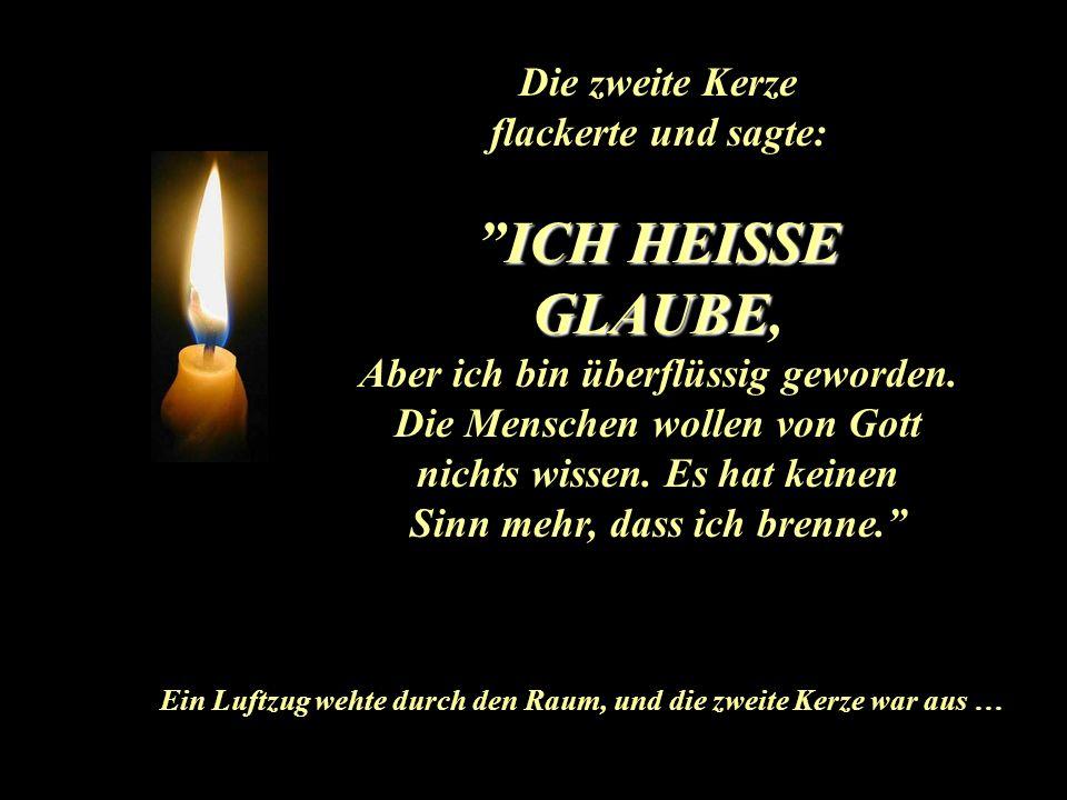Die erste Kerze seufzte und sagte: ICH HEISSE FRIEDEICH HEISSE FRIEDE. Mein Licht leuchtet, aber die Menschen halten keinen Frieden. Ihr Licht wurde i