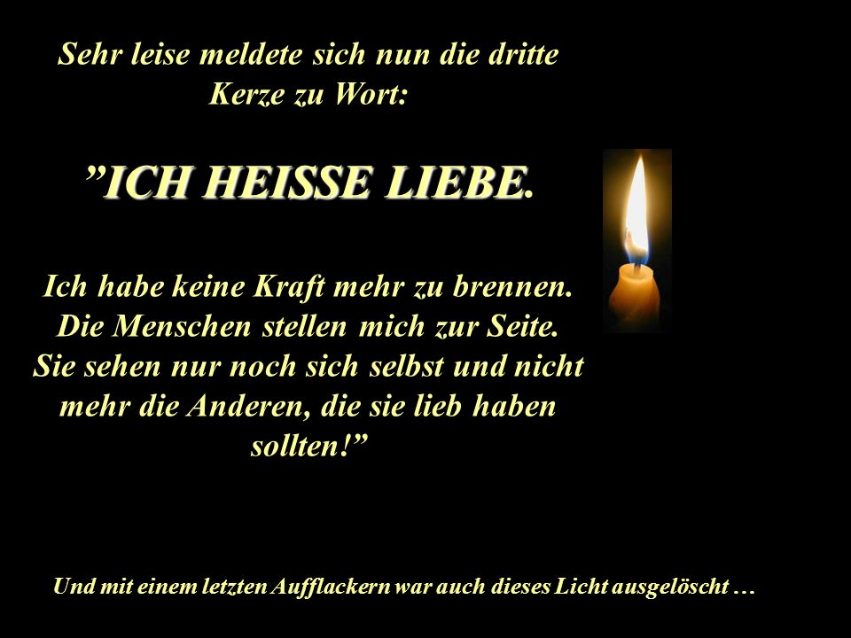 Die zweite Kerze flackerte und sagte: ICH HEISSE GLAUBEICH HEISSE GLAUBE, Aber ich bin überflüssig geworden. Die Menschen wollen von Gott nichts wisse