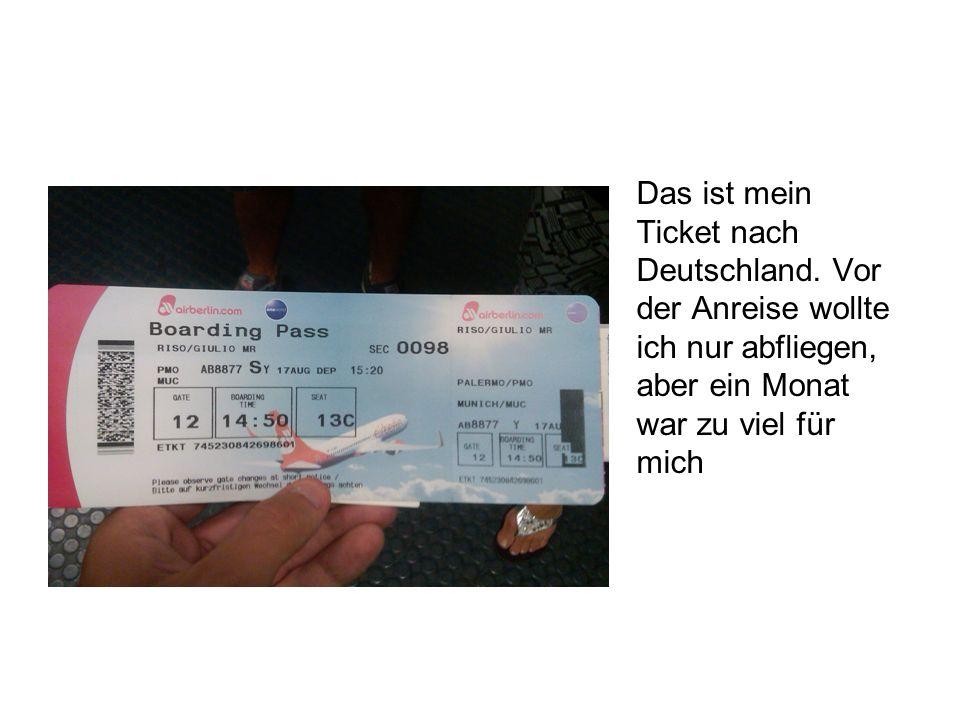 Das ist mein Ticket nach Deutschland.