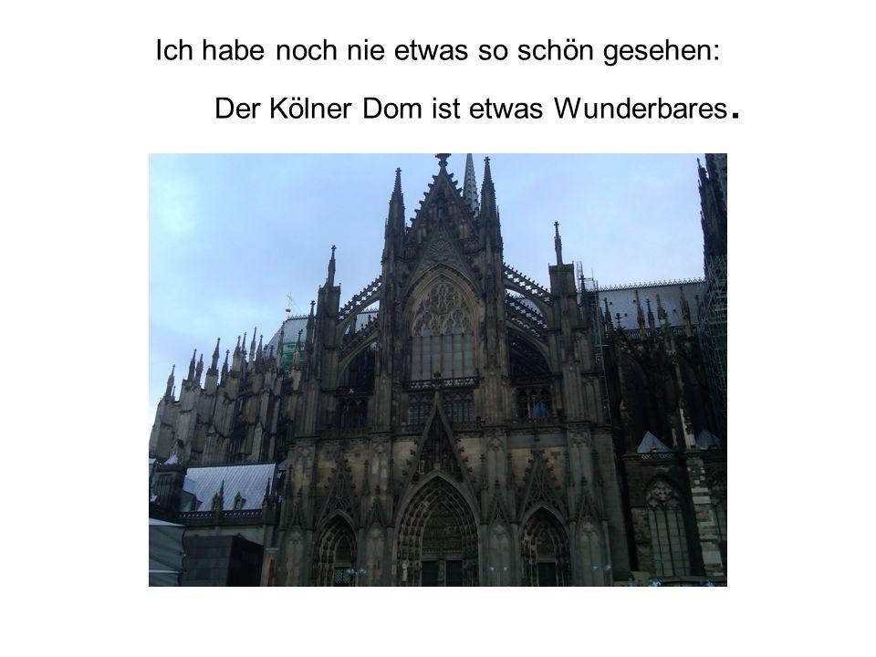 Ich habe noch nie etwas so schön gesehen: Der Kölner Dom ist etwas Wunderbares.