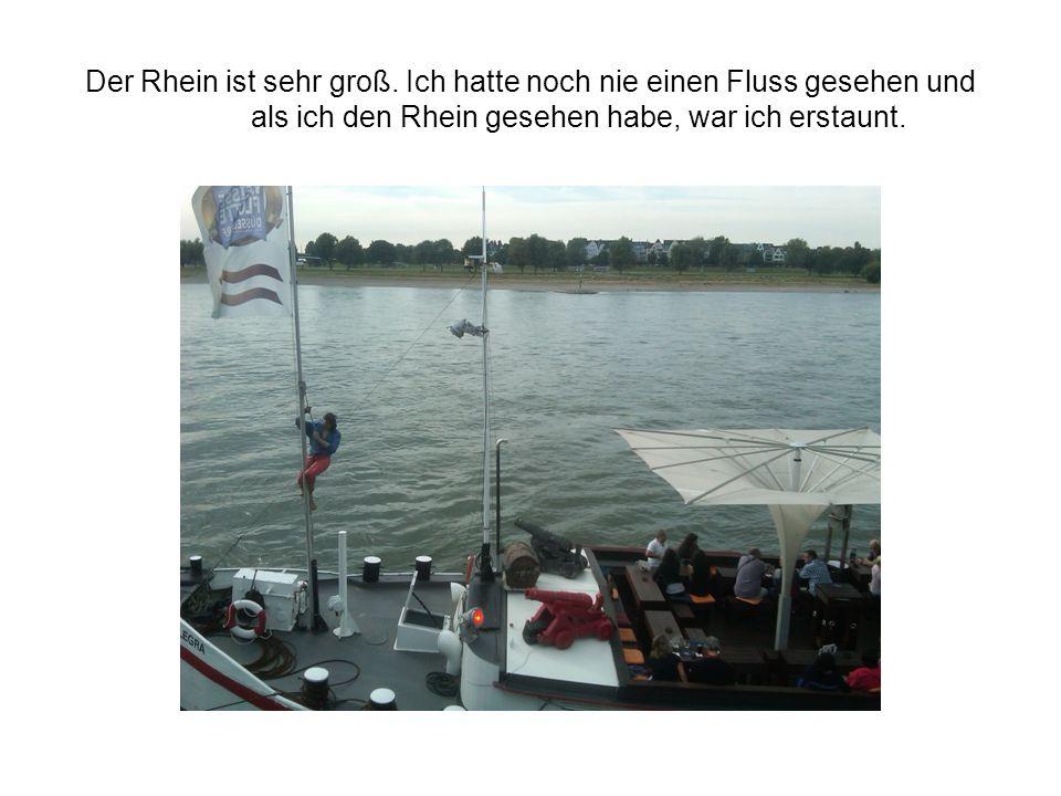 Der Rhein ist sehr groß.