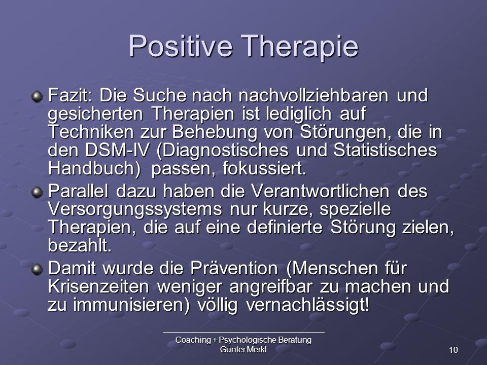 10 Coaching + Psychologische Beratung Günter Merkl Positive Therapie Fazit: Die Suche nach nachvollziehbaren und gesicherten Therapien ist lediglich a