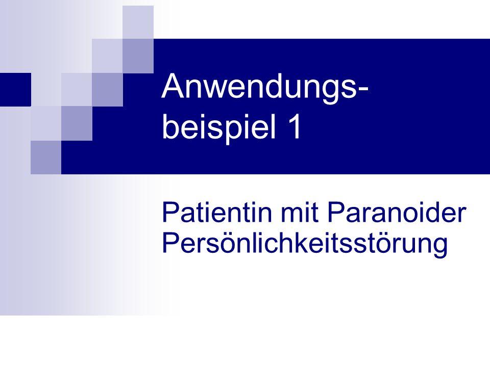 Anwendungs- beispiel 1 Patientin mit Paranoider Persönlichkeitsstörung