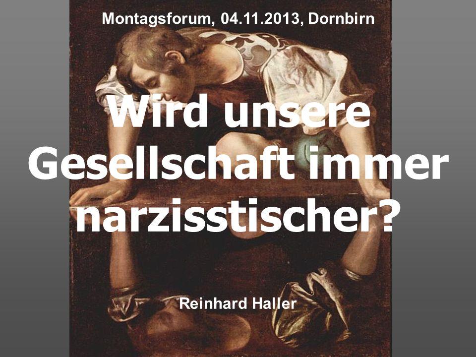 Wird unsere Gesellschaft immer narzisstischer? Reinhard Haller Montagsforum, 04.11.2013, Dornbirn