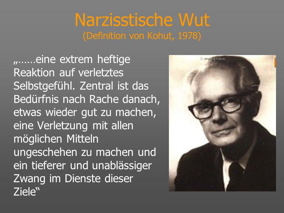 Narzisstische Wut (Definition von Kohut, 1978) ……eine extrem heftige Reaktion auf verletztes Selbstgefühl. Zentral ist das Bedürfnis nach Rache danach