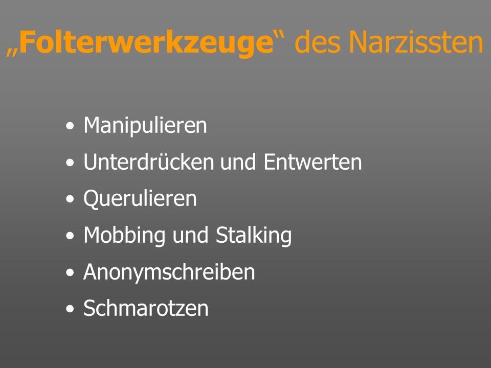 Folterwerkzeuge des Narzissten Manipulieren Unterdrücken und Entwerten Querulieren Mobbing und Stalking Anonymschreiben Schmarotzen