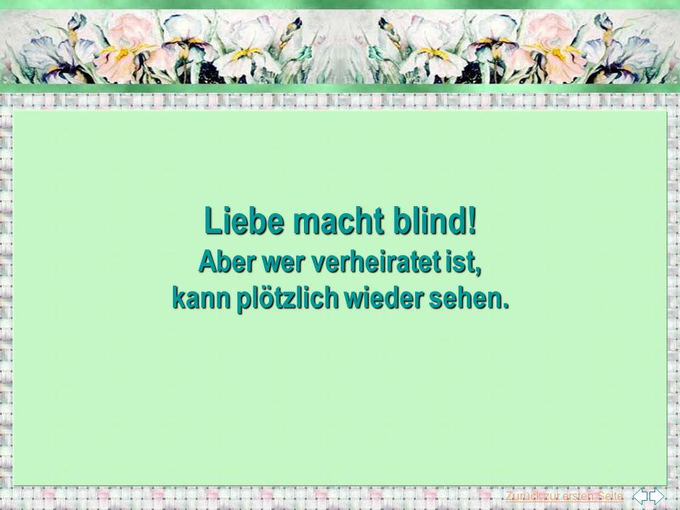 Zurück zur ersten Seite Liebe macht blind! Aber wer verheiratet ist, kann plötzlich wieder sehen.