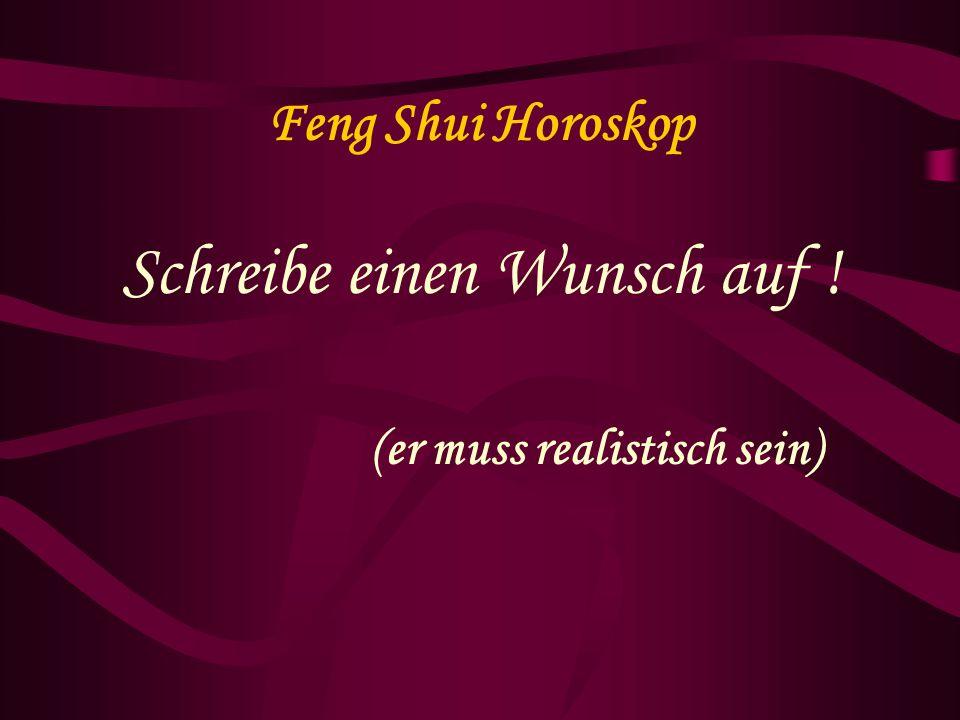 Feng Shui Horoskop Schreibe einen Wunsch auf ! (er muss realistisch sein)