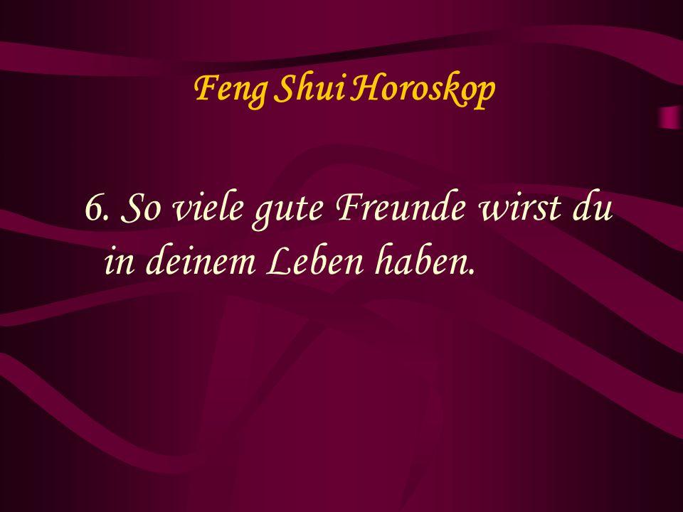 Feng Shui Horoskop 6. So viele gute Freunde wirst du in deinem Leben haben.