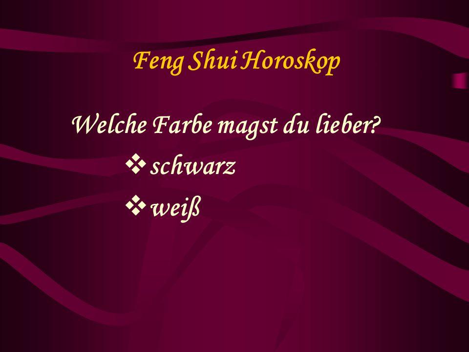 Feng Shui Horoskop Welche Farbe magst du lieber? schwarz weiß