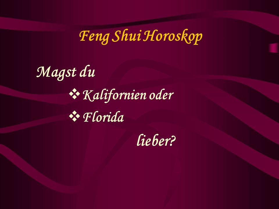 Feng Shui Horoskop Magst du Kalifornien oder Florida lieber?
