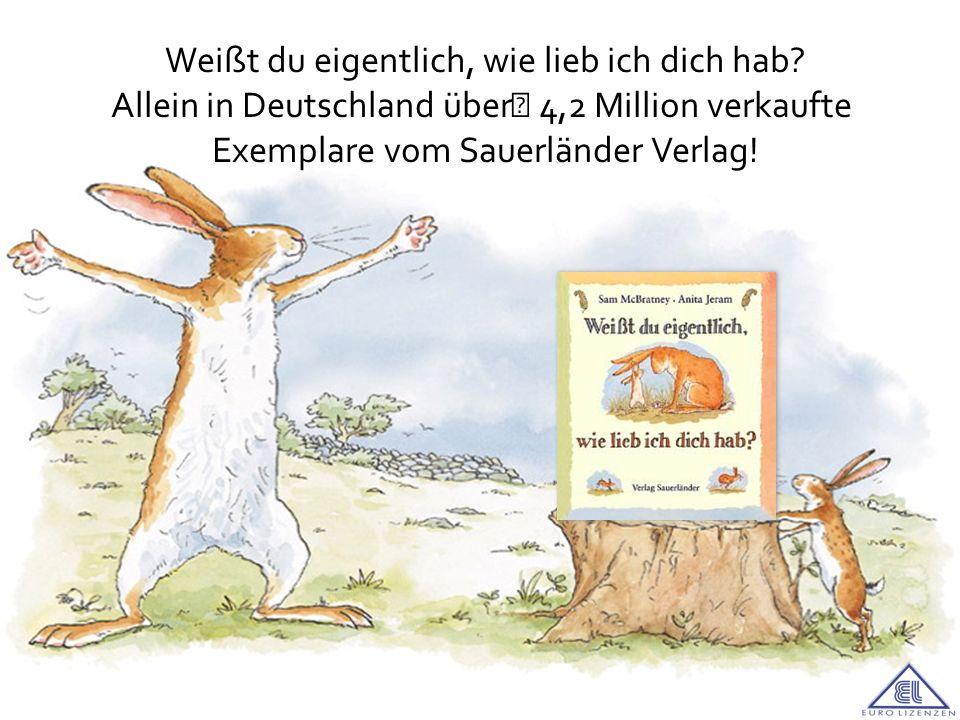 Weißt du eigentlich, wie lieb ich dich hab? Allein in Deutschland über 4,2 Million verkaufte Exemplare vom Sauerländer Verlag!