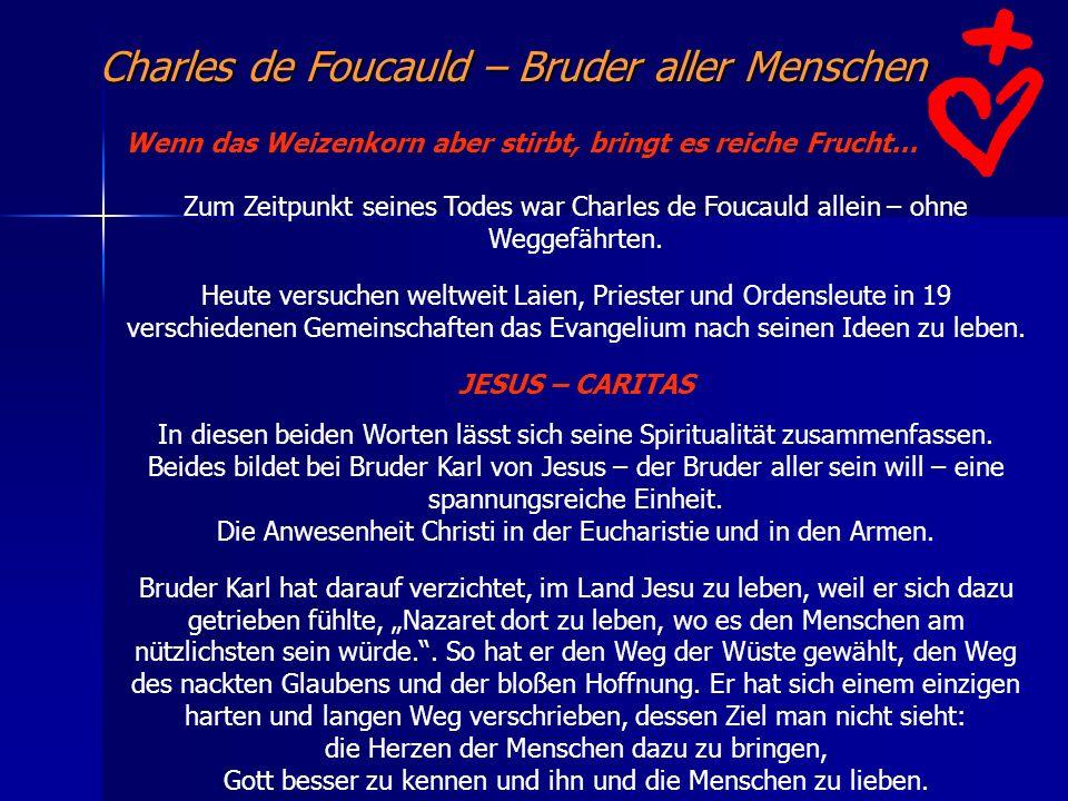Charles de Foucauld – Bruder aller Menschen Wenn das Weizenkorn aber stirbt, bringt es reiche Frucht... Zum Zeitpunkt seines Todes war Charles de Fouc