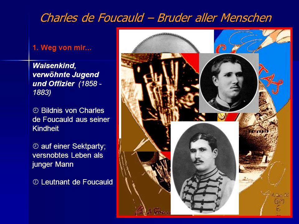 Charles de Foucauld – Bruder aller Menschen 1. Weg von mir... Waisenkind, verwöhnte Jugend und Offizier (1858 - 1883) Bildnis von Charles de Foucauld
