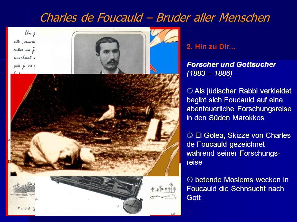 Charles de Foucauld – Bruder aller Menschen. 2. Hin zu Dir... Forscher und Gottsucher (1883 – 1886) Als jüdischer Rabbi verkleidet begibt sich Foucaul