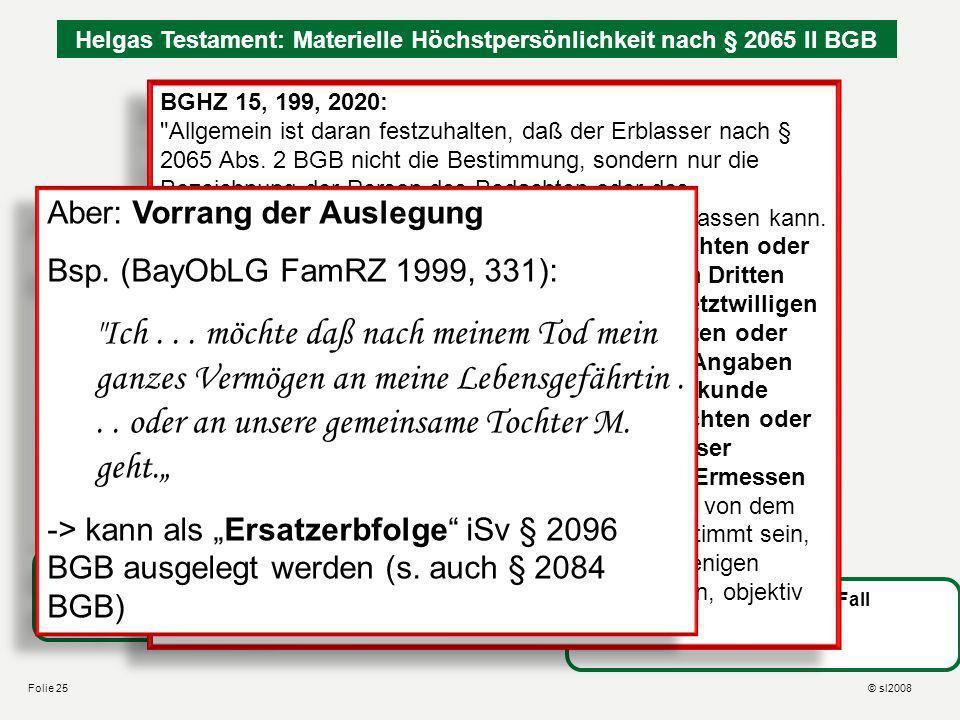 Onkel Franz Testament: Testierfreiheit über Diskriminierung Unsachliche Diskriminierung ist grundsätzlich erlaubt! BVerfG v. 19.4.2005, 1 BvR 1644/00: