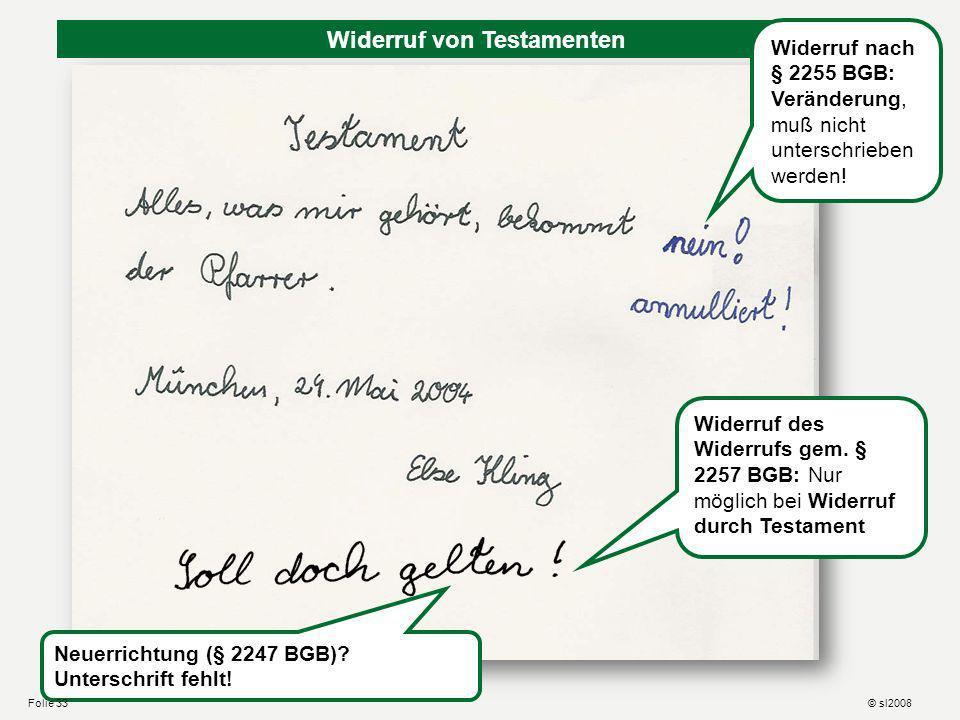 Widerruf von Testamenten Widerruf nach § 2255 BGB: Veränderung, muß nicht unterschrieben werden! © sl2008Folie 32