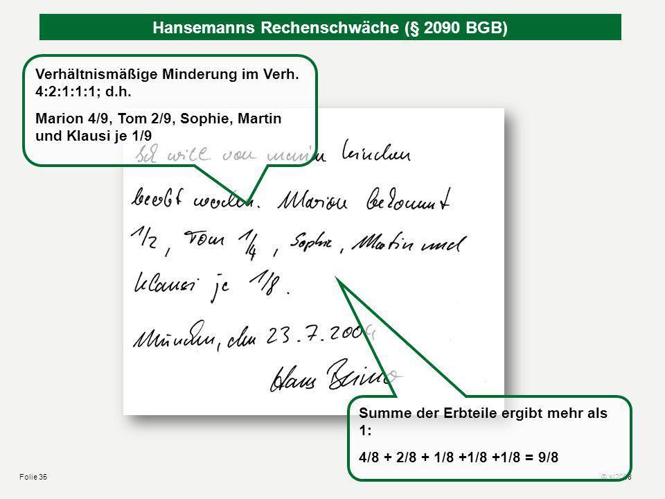 Hansemanns Rechenschwäche (§ 2089 BGB) Summe der Erbteile schöpft Nachlaß nicht aus (1/3 + 4/8 = 20/24), aber der Wille des Erblassers, die Erben alle