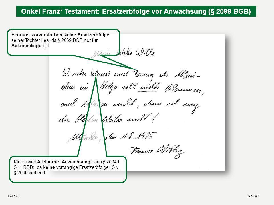 Onkel Franz Testament: Ersatzerbfolge vor Anwachsung (§ 2099 BGB) Benny ist vorverstorben; keine Ersatzerbfolge seiner Tochter Lea, da § 2069 BGB nur