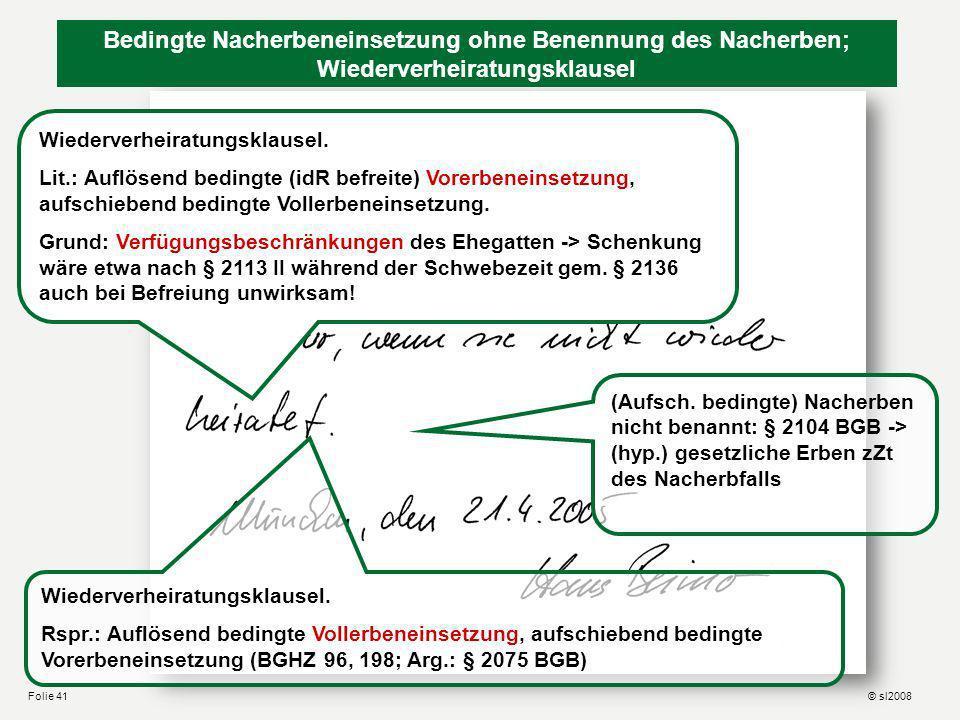 Berliner Testament © sl2008Folie 40 Im Zweifel keine Nacherbfolge, sondern Schlußerbfolge (Einheitslösung), s. § 2269 BGB Pflichtteilsklausel = (aufsc