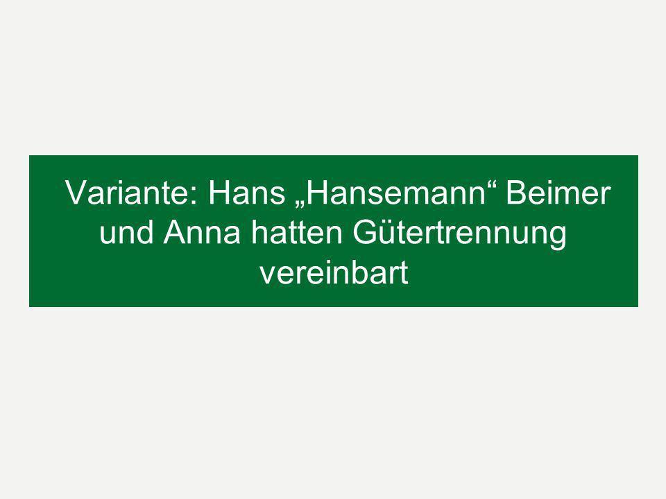Variante: Hans Hansemann Beimer und Anna hatten Gütertrennung vereinbart