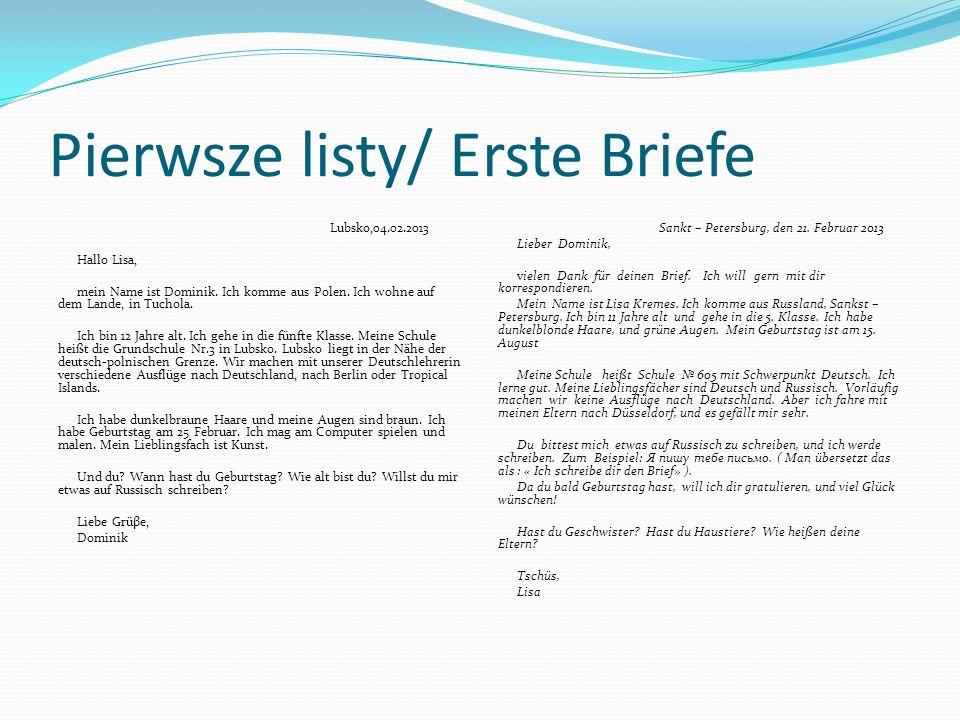 Pierwsze listy/ Erste Briefe Lubsko,04.02.2013 Hallo Lisa, mein Name ist Dominik. Ich komme aus Polen. Ich wohne auf dem Lande, in Tuchola. Ich bin 12