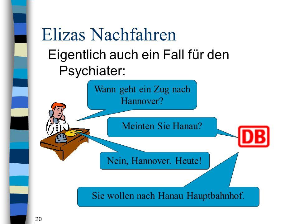 20 Elizas Nachfahren Eigentlich auch ein Fall für den Psychiater: Wann geht ein Zug nach Hannover.
