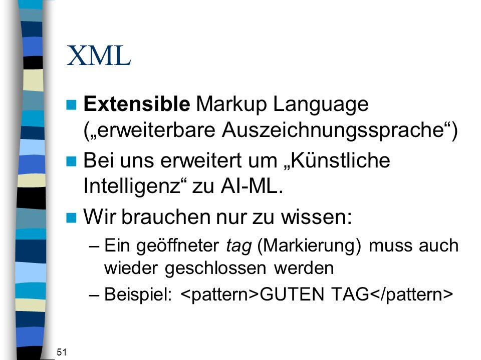 51 XML Extensible Markup Language (erweiterbare Auszeichnungssprache) Bei uns erweitert um Künstliche Intelligenz zu AI-ML.