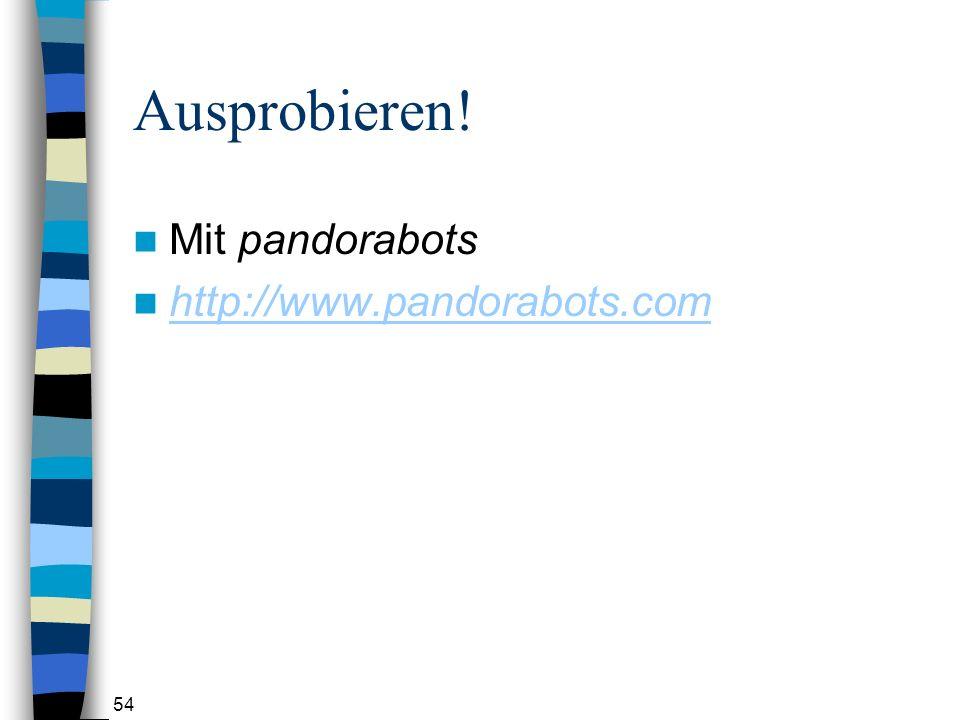 54 Ausprobieren! Mit pandorabots http://www.pandorabots.com