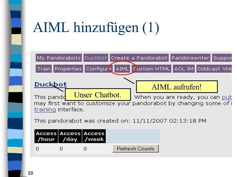 59 AIML hinzufügen (1) AIML aufrufen! Unser Chatbot.