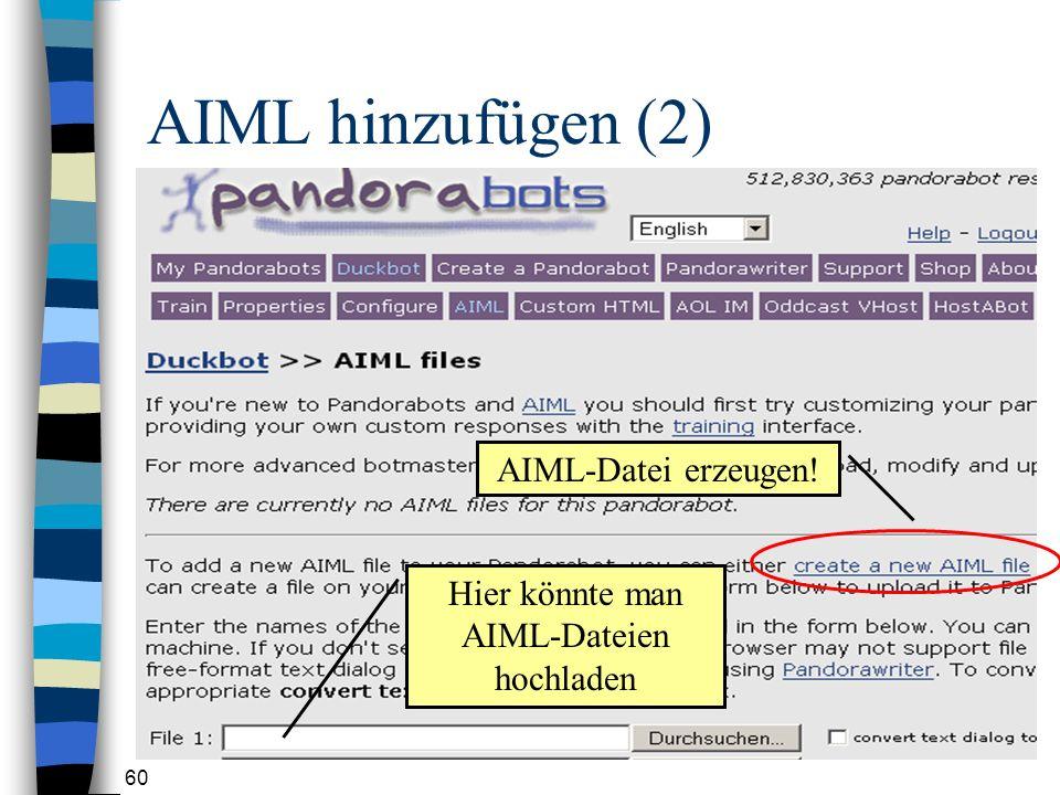 60 AIML hinzufügen (2) AIML-Datei erzeugen! Hier könnte man AIML-Dateien hochladen
