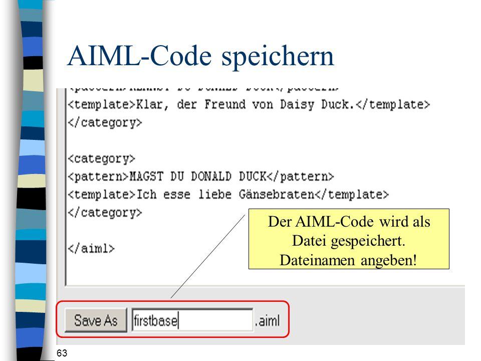 63 AIML-Code speichern Der AIML-Code wird als Datei gespeichert. Dateinamen angeben!