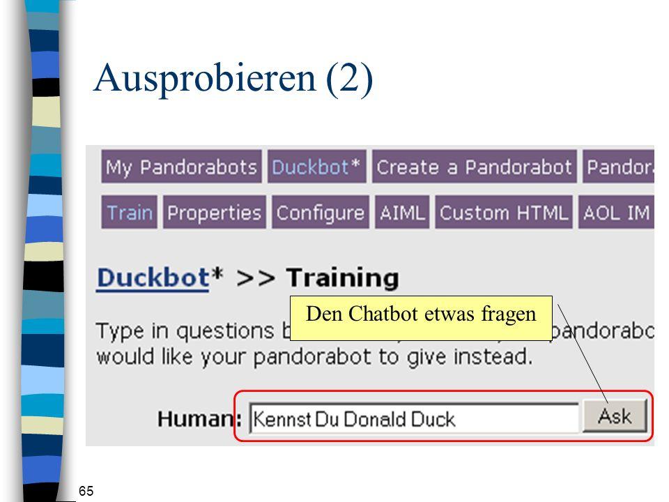 65 Ausprobieren (2) Den Chatbot etwas fragen