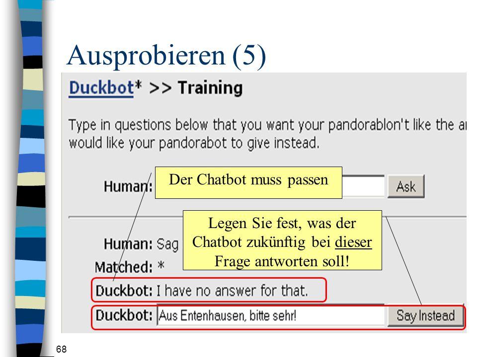 68 Ausprobieren (5) Der Chatbot muss passen Legen Sie fest, was der Chatbot zukünftig bei dieser Frage antworten soll!