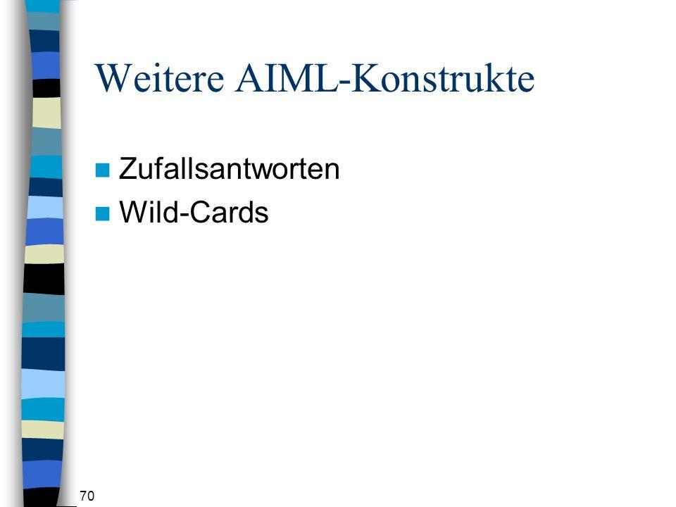 70 Weitere AIML-Konstrukte Zufallsantworten Wild-Cards