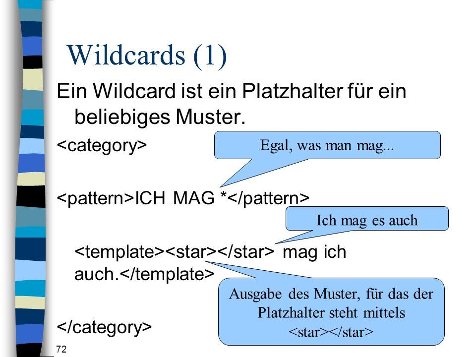 72 Wildcards (1) Ein Wildcard ist ein Platzhalter für ein beliebiges Muster.