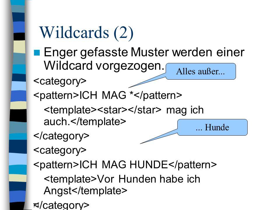73 Wildcards (2) Enger gefasste Muster werden einer Wildcard vorgezogen.